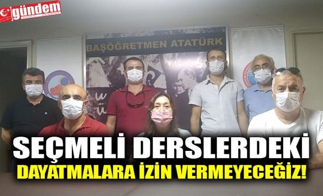 """""""SEÇMELİ DERSLERDEKİ  DAYATMALARA İZİN VERMEYECEĞİZ!"""""""