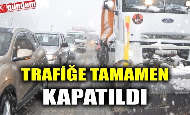 TRAFİĞE TAMAMEN KAPATILDI