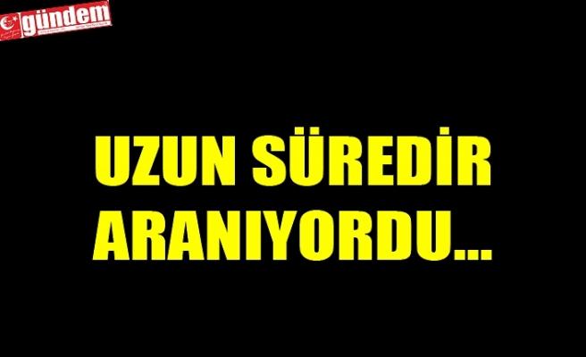 UZUN SÜREDİR ARANIYORDU...