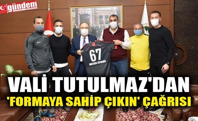 VALİ TUTULMAZ'DAN 'FORMAYA SAHİP ÇIKIN' ÇAĞRISI