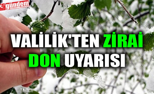 VALİLİK'TEN ZİRAİ DON UYARISI
