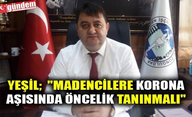 """YEŞİL;  """"MADENCİLERE KORONA AŞISINDA ÖNCELİK TANINMALI"""""""