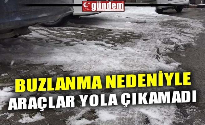 BUZLANMA NEDENİYLE ARAÇLAR YOLA ÇIKAMADI
