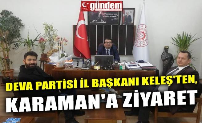 DEVA PARTİSİ İL BAŞKANI KELEŞ'TEN, KARAMAN'A ZİYARET