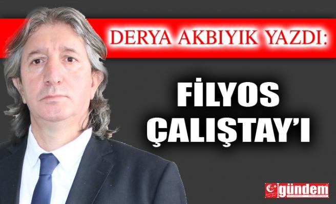 FİLYOS ÇALIŞTAY' I