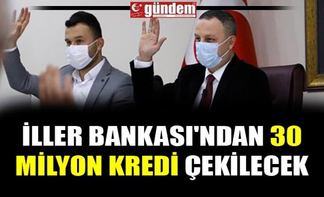 İLLER BANKASI'NDAN 30 MİLYON KREDİ ÇEKİLECEK