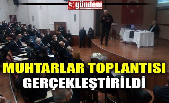 MUHTARLAR TOPLANTISI GERÇEKLEŞTİRİLDİ