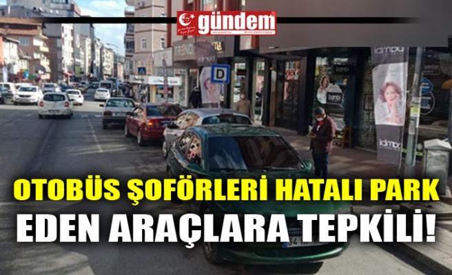 OTOBÜS ŞOFÖRLERİ HATALI PARK EDEN ARAÇLARA TEPKİLİ!