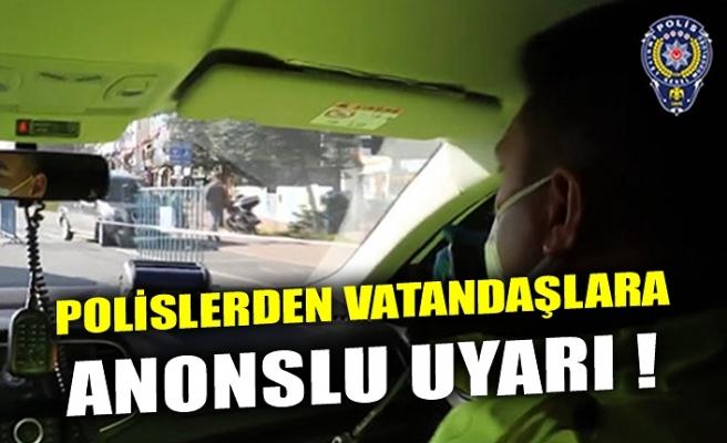 POLİSLERDEN VATANDAŞLARA ANONSLU UYARI !