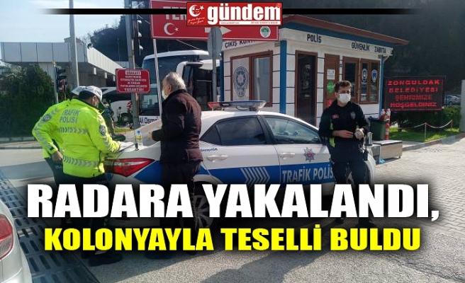 RADARA YAKALANDI, KOLONYAYLA TESELLİ BULDU