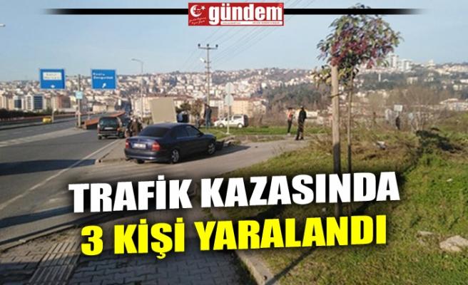 TRAFİK KAZASINDA 3 KİŞİ YARALANDI