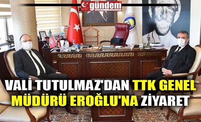 VALİ TUTULMAZ'DAN TTK GENEL MÜDÜRÜ EROĞLU'NA ZİYARET
