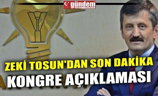ZEKİ TOSUN'DAN SON DAKİKA KONGRE AÇIKLAMASI
