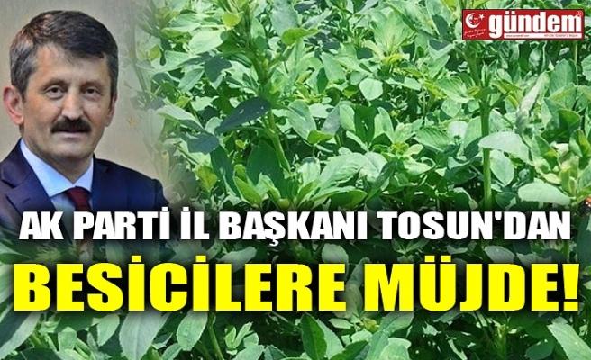 AK PARTİ İL BAŞKANI TOSUN'DAN BESİCİLERE MÜJDE!
