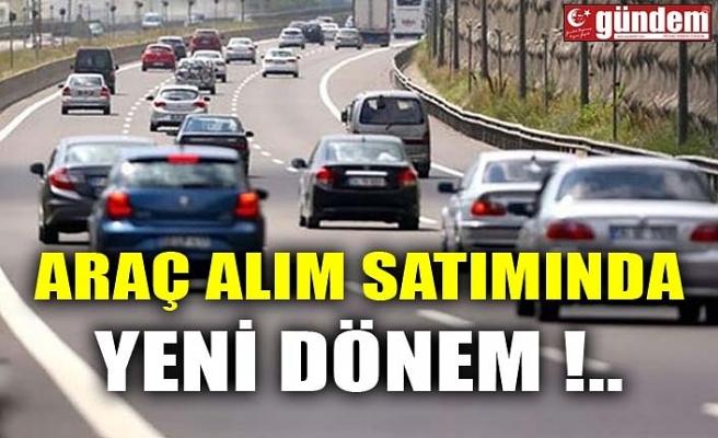 ARAÇ ALIM SATIMINDA YENİ DÖNEM !..