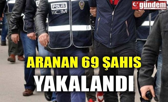 ARANAN 69 ŞAHIS YAKALANDI