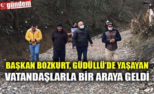 BAŞKAN BOZKURT, GÜDÜLLÜ'DE YAŞAYAN VATANDAŞLARLA BİR ARAYA GELDİ