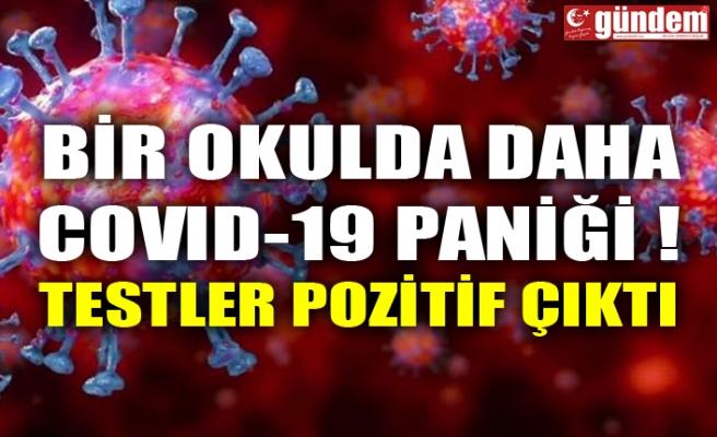 BİR OKULDA DAHA COVID-19 PANİĞİ ! TESTLER POZİTİF ÇIKTI