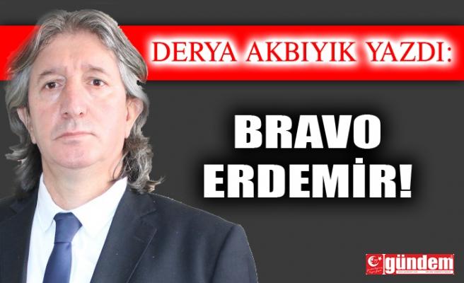 BRAVO ERDEMİR!