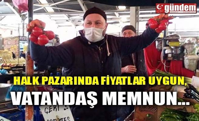 HALK PAZARINDA FİYATLAR UYGUN, VATANDAŞ MEMNUN...