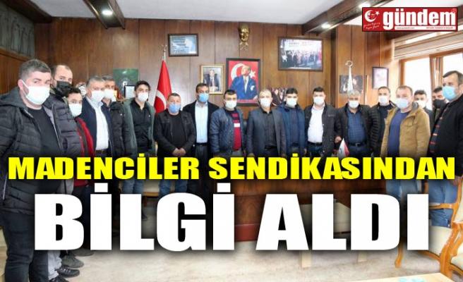 MADENCİLER SENDİKASINDAN BİLGİ ALDI