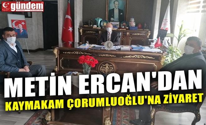 METİN ERCAN'DAN KAYMAKAM ÇORUMLUOĞLU'NA ZİYARET