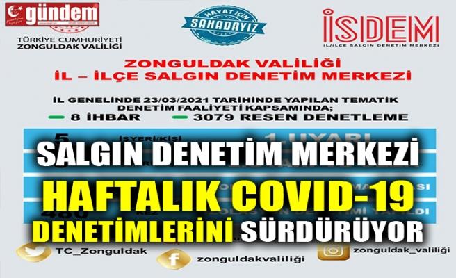 SALGIN DENETİM MERKEZİ HAFTALIK COVID-19 DENETİMLERİNİ SÜRDÜRÜYOR