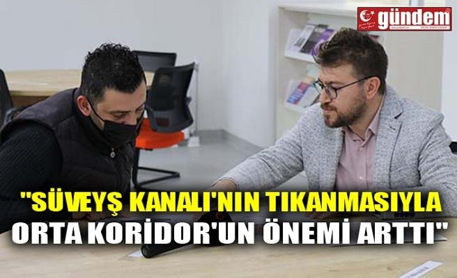 """SÜVEYŞ KANALI'NIN TIKANMASIYLA ORTA KORİDOR'UN ÖNEMİ ARTTI"""