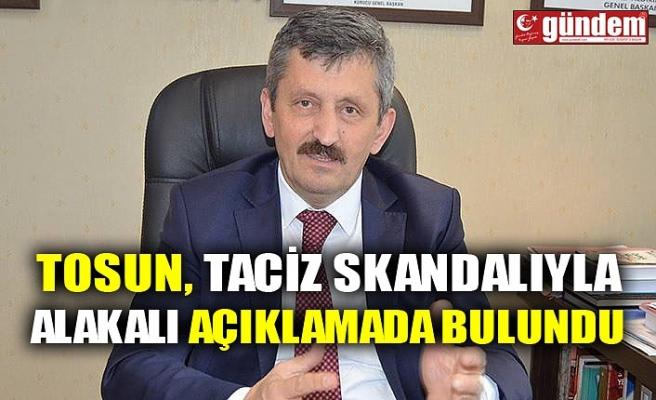TOSUN, TACİZ SKANDALIYLA ALAKALI AÇIKLAMADA BULUNDU