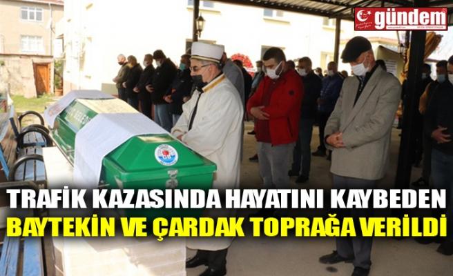 TRAFİK KAZASINDA HAYATINI KAYBEDEN BAYTEKİN VE ÇARDAK TOPRAĞA VERİLDİ