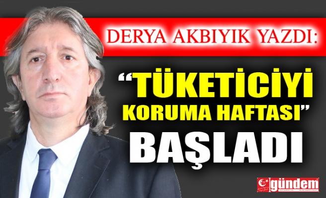"""""""TÜKETİCİYİ KORUMA HAFTASI"""" BAŞLADI"""
