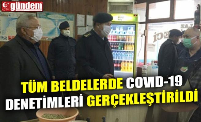 TÜM BELDELERDE COVID-19 DENETİMLERİ GERÇEKLEŞTİRİLDİ