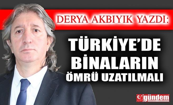 TÜRKİYE'DE BİNALARIN ÖMRÜ UZATILMALI