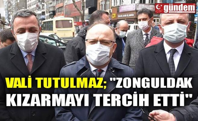 """VALİ TUTULMAZ; """"ZONGULDAK KIZARMAYI TERCİH ETTİ"""""""