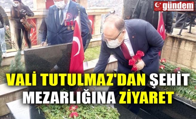 VALİ TUTULMAZ'DAN ŞEHİT MEZARLIĞINA ZİYARET