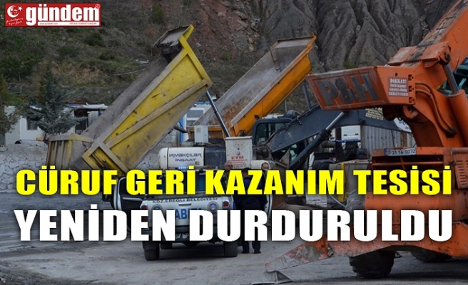CÜRUF GERİ KAZANIM TESİSİ YENİDEN DURDURULDU