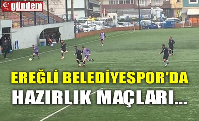 EREĞLİ BELEDİYESPOR'DA HAZIRLIK MAÇLARI...