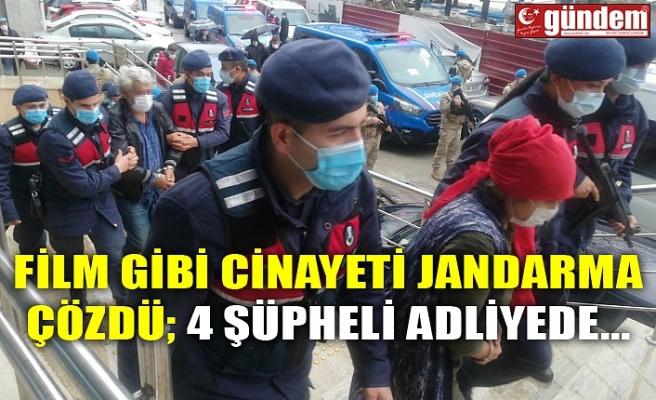 FİLM GİBİ CİNAYETİ JANDARMA ÇÖZDÜ; 4 ŞÜPHELİ ADLİYEDE...