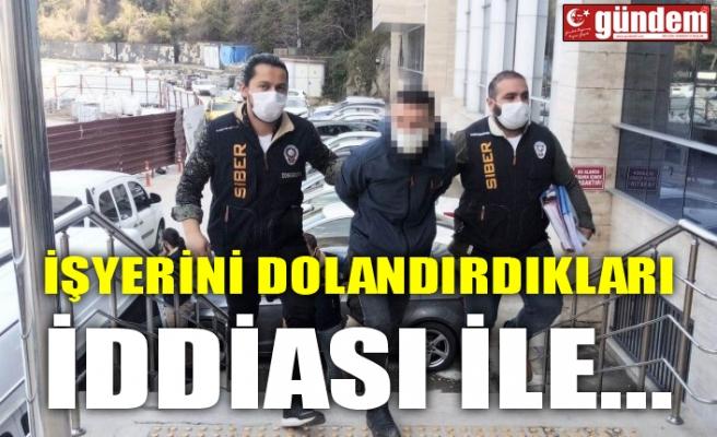 İŞYERİNİ DOLANDIRDIKLARI İDDİASI İLE...