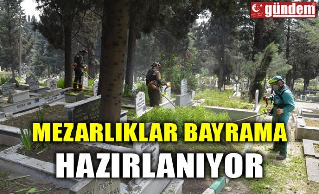 MEZARLIKLAR BAYRAMA HAZIRLANIYOR