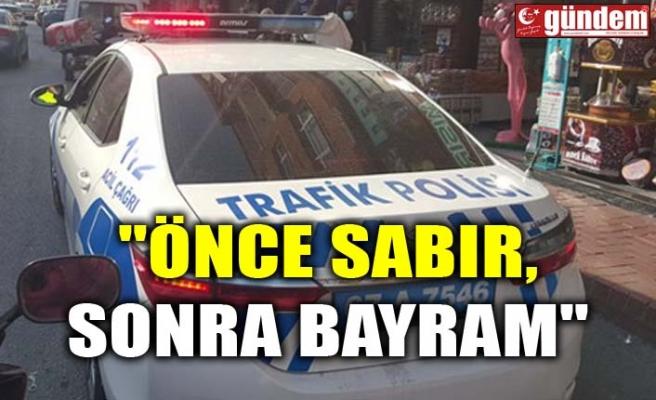 """""""ÖNCE SABIR, SONRA BAYRAM"""""""