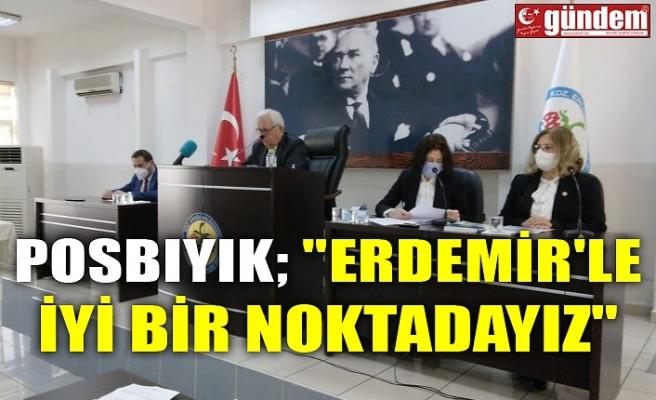 """POSBIYIK; """"ERDEMİR'LE İYİ BİR NOKTADAYIZ"""""""