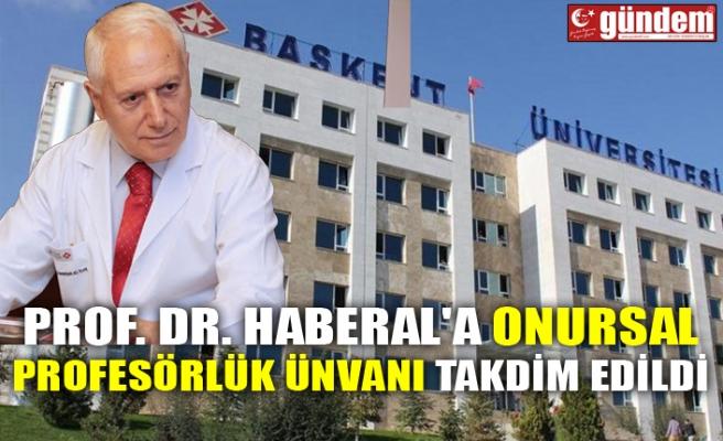 PROF. DR. HABERAL'A ONURSAL PROFESÖRLÜK ÜNVANI TAKDİM EDİLDİ
