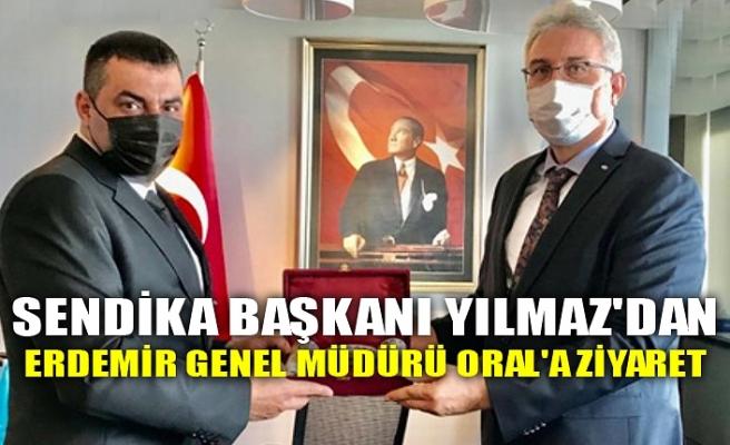 SENDİKA BAŞKANI YILMAZ'DAN ERDEMİR GENEL MÜDÜRÜ ORAL'A ZİYARET