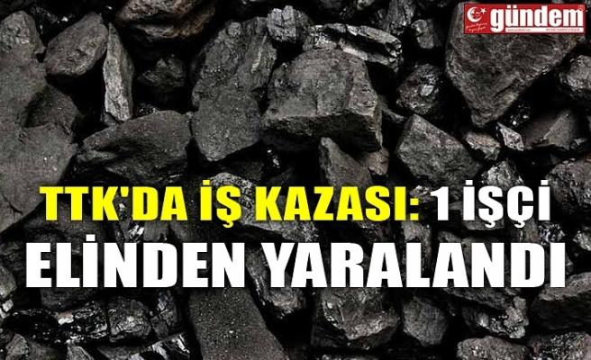 TTK'DA İŞ KAZASI: 1 İŞÇİ ELİNDEN YARALANDI