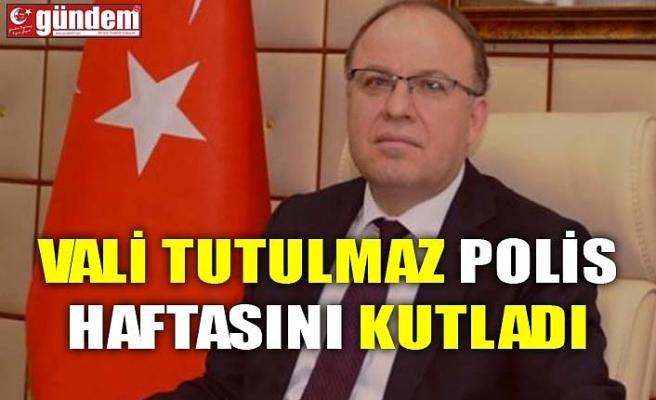 VALİ TUTULMAZ POLİS HAFTASINI KUTLADI