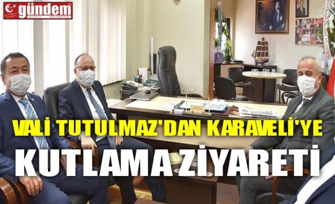 VALİ TUTULMAZ'DAN KARAVELİ'YE KUTLAMA ZİYARETİ
