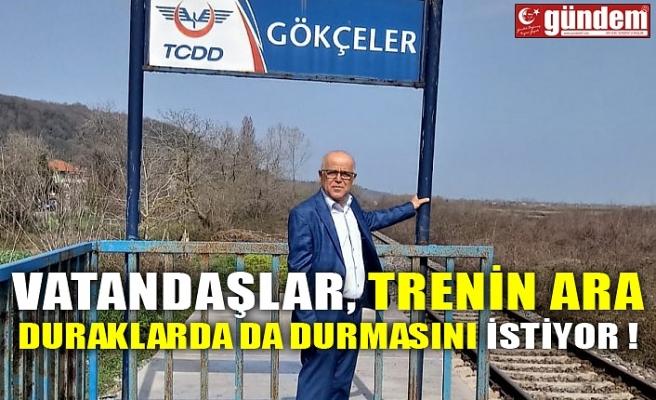 VATANDAŞLAR, TRENİN ARA DURAKLARDA DA DURMASINI İSTİYOR !