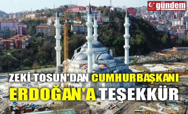 ZEKİ TOSUN'DAN CUMHURBAŞKANI ERDOĞAN'A TEŞEKKÜR