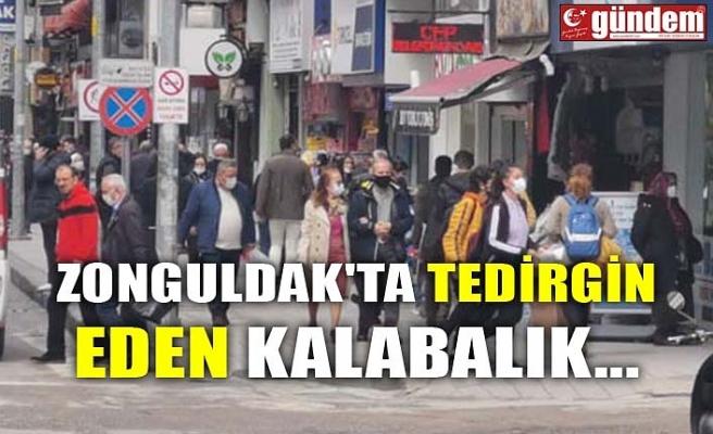 ZONGULDAK'TA TEDİRGİN EDEN KALABALIK..